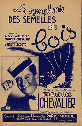 Maurice Chevalier chante : « La symphonie des Semelles en Bois » (Société d'éditions musicales Paris-Monde, 28 bd Poissonnière, Paris 9e ; paroles Albert Willemetz et Maurice Chevalier ; musique : Vincent Scotto).