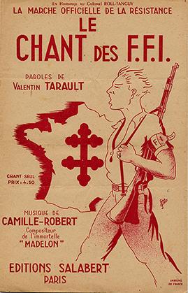 « Le chant des FFI » rend hommage au Colonel Roll-Tanguy qui a mené les combats (éditions Salabert, rue Chauchat, Paris 9e ; paroles: Valentin Tarault ; musique: Camille Robert)